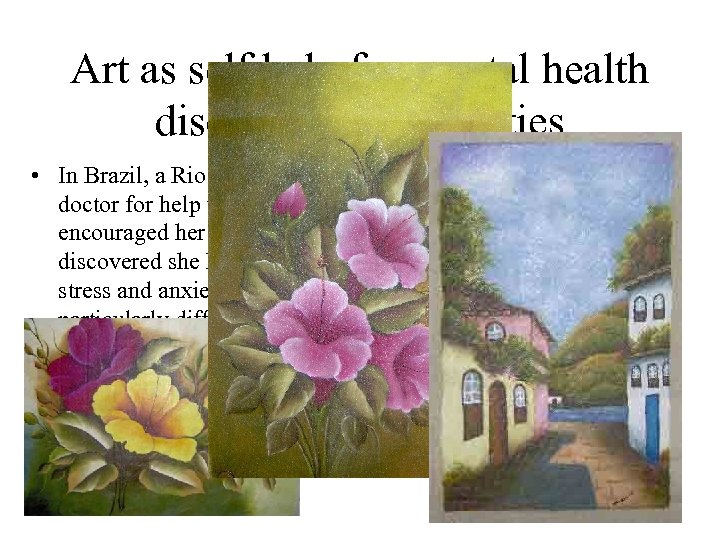 Art as self help for mental health disorders or difficulties • In Brazil, a