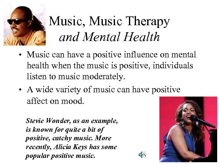 Music, Music Therapy and Mental Health • Music can have a positive influence on