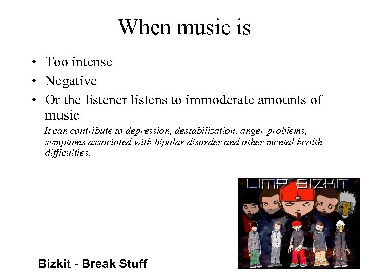 When music is • Too intense • Negative • Or the listener listens to