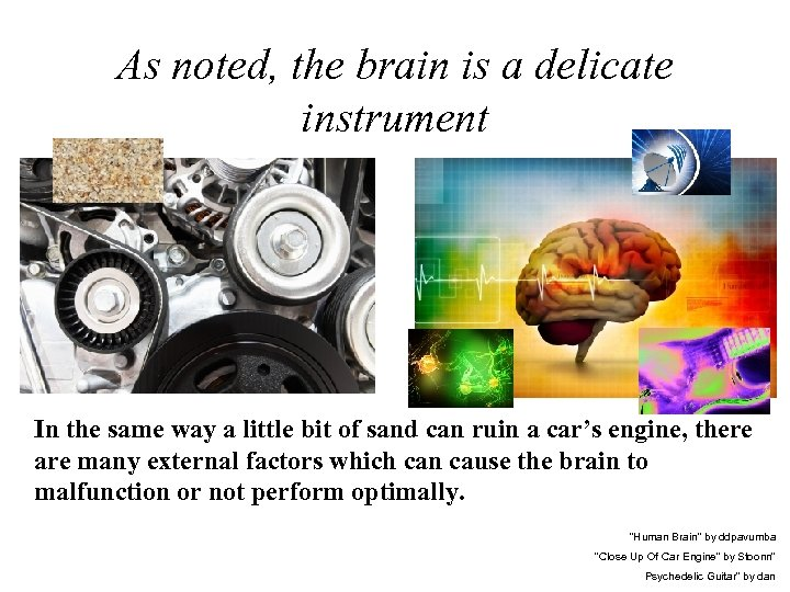 As noted, the brain is a delicate instrument In the same way a little