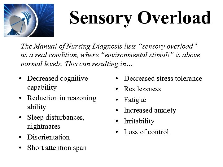 """Sensory Overload The Manual of Nursing Diagnosis lists """"sensory overload"""" as a real condition,"""