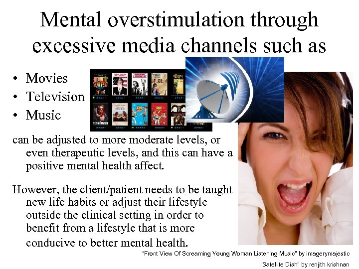 Mental overstimulation through excessive media channels such as • Movies • Television • Music