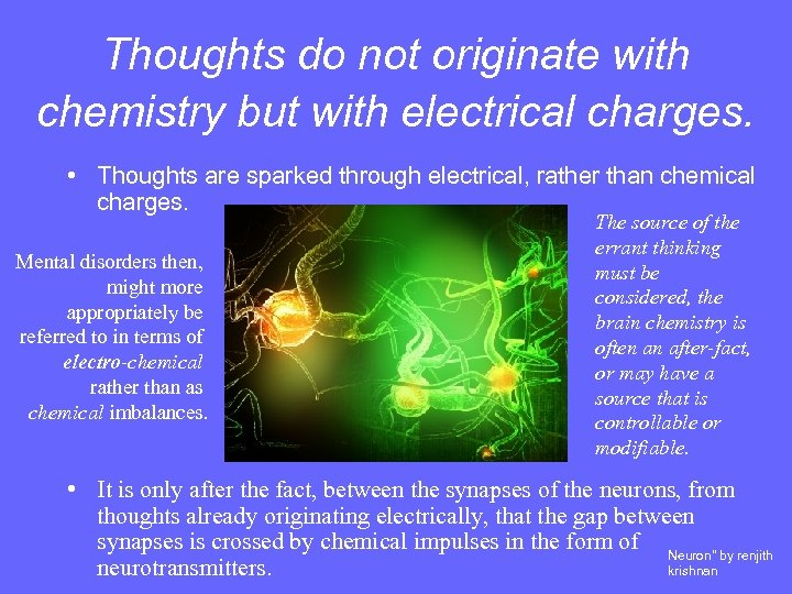 Thoughts do not originate with chemistry but with electrical charges. • Thoughts are sparked