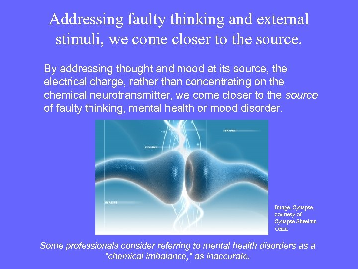 Addressing faulty thinking and external stimuli, we come closer to the source. By addressing