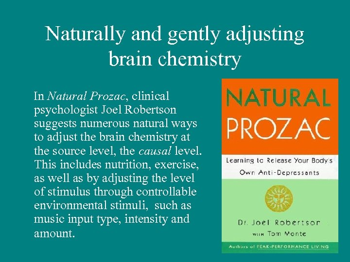 Naturally and gently adjusting brain chemistry In Natural Prozac, clinical psychologist Joel Robertson suggests