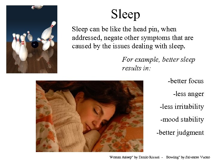 Sleep can be like the head pin, when addressed, negate other symptoms that are