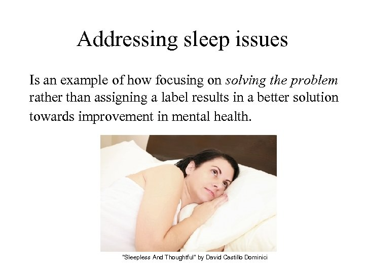 Addressing sleep issues Is an example of how focusing on solving the problem rather