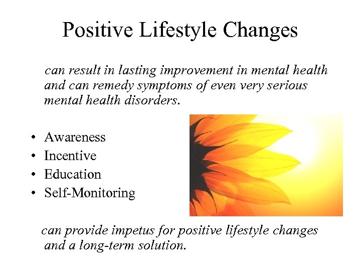 Positive Lifestyle Changes can result in lasting improvement in mental health and can remedy