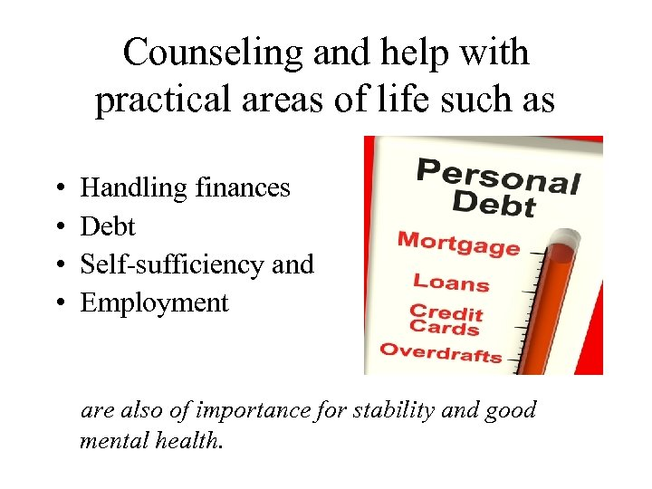 Counseling and help with practical areas of life such as • • Handling finances