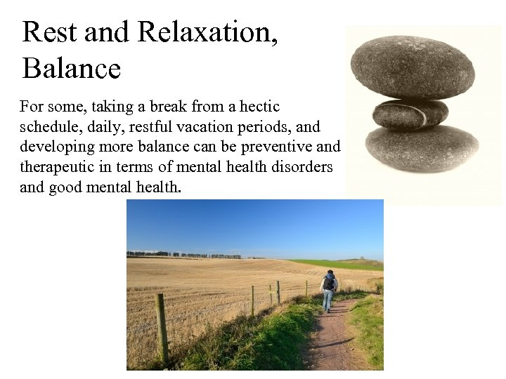 Rest and Relaxation, Balance For some, taking a break from a hectic schedule, daily,