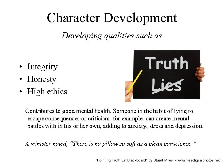 Character Development Developing qualities such as • Integrity • Honesty • High ethics Contributes