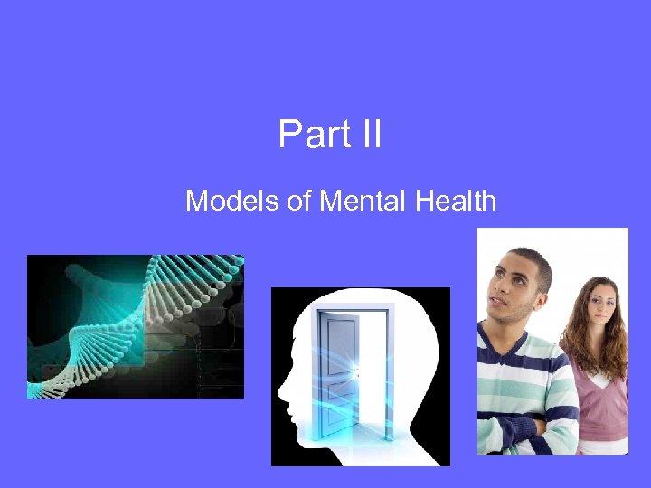 Part II Models of Mental Health