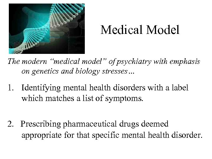 """Medical Model The modern """"medical model"""" of psychiatry with emphasis on genetics and biology"""