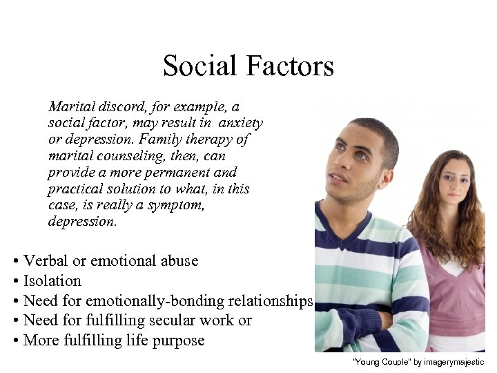 Social Factors Marital discord, for example, a social factor, may result in anxiety or