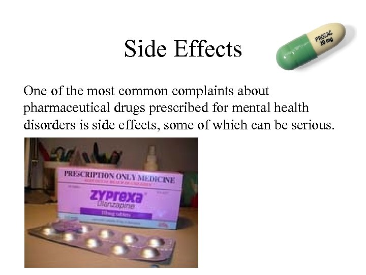Side Effects One of the most common complaints about pharmaceutical drugs prescribed for mental