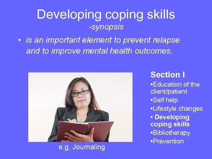 Developing coping skills -synopsis • is an important element to prevent relapse and to