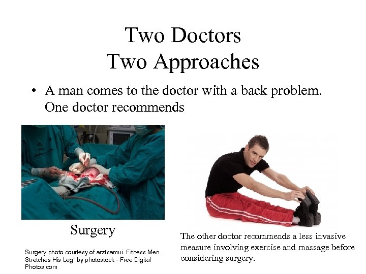 Two Doctors Two Approaches • A man comes to the doctor with a back