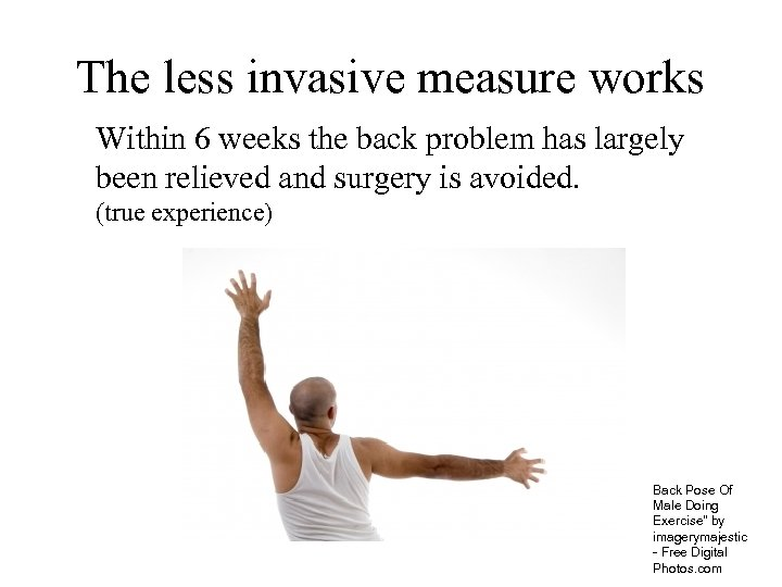The less invasive measure works Within 6 weeks the back problem has largely been
