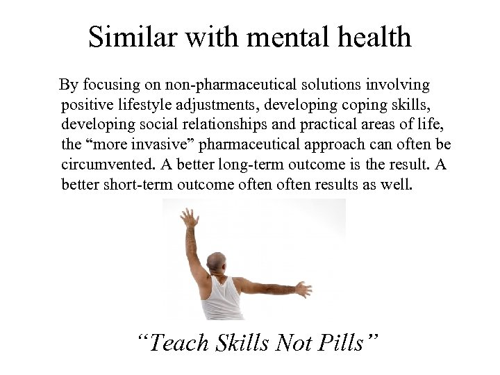 Similar with mental health By focusing on non-pharmaceutical solutions involving positive lifestyle adjustments, developing