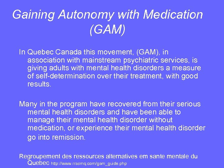 Gaining Autonomy with Medication (GAM) In Quebec Canada this movement, (GAM), in association with