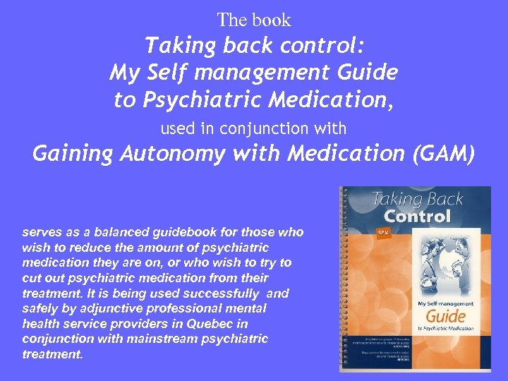 The book Taking back control: My Self management Guide to Psychiatric Medication, used in