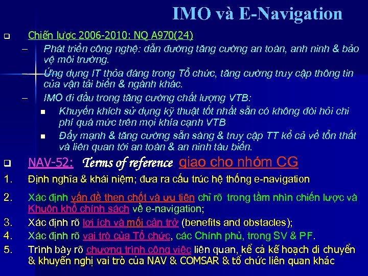 IMO và E-Navigation q Chiến lược 2006 -2010: NQ A 970(24) – Phát triển