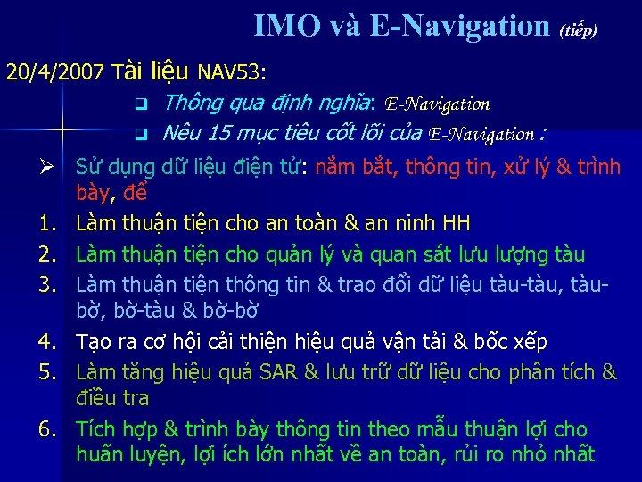 IMO và E-Navigation (tiếp) 20/4/2007 Tài liệu NAV 53: q q Thông qua định