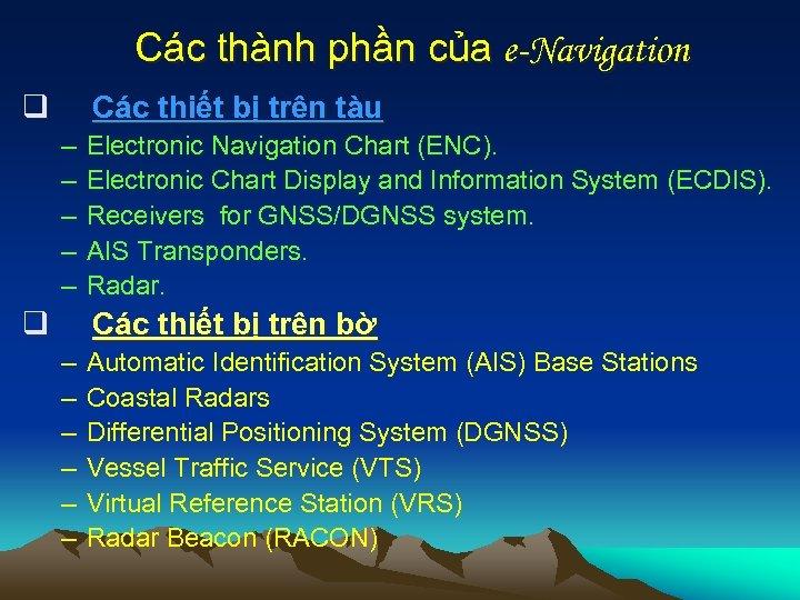 Các thành phần của e-Navigation q Các thiết bị trên tàu – – –