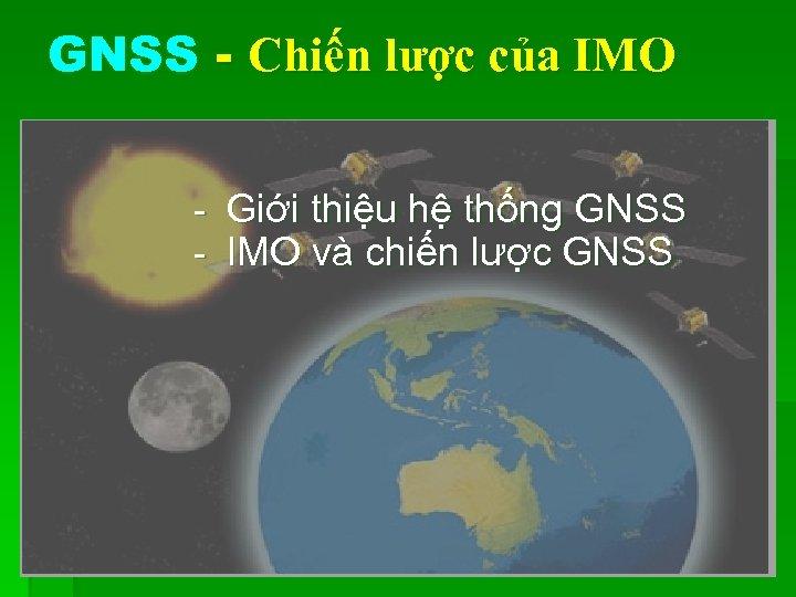 GNSS - Chiến lược của IMO - Giới thiệu hệ thống GNSS - IMO