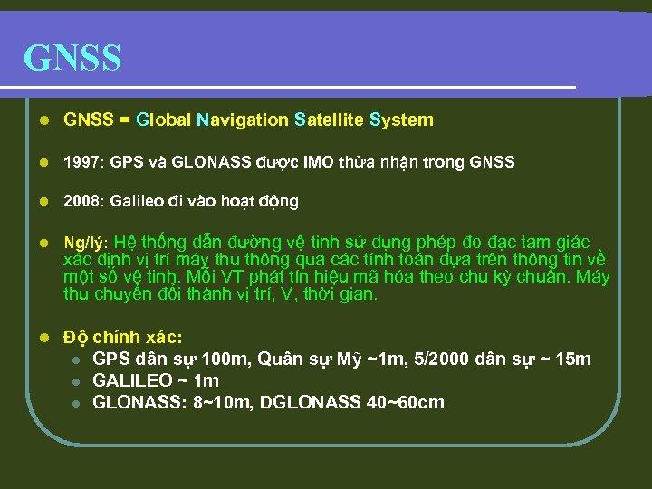 GNSS l GNSS = Global Navigation Satellite System l 1997: GPS và GLONASS được