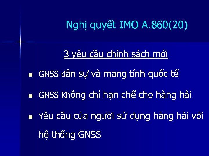 Nghị quyết IMO A. 860(20) 3 yêu cầu chính sách mới n GNSS dân