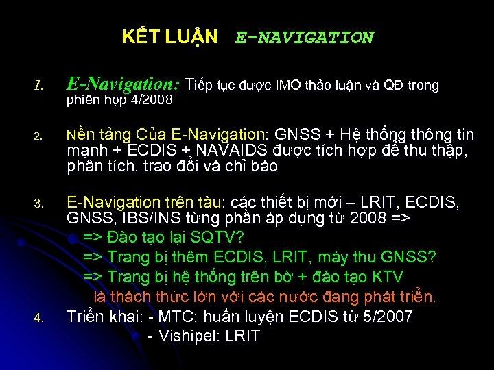 KẾT LUẬN E-NAVIGATION 1. E-Navigation: Tiếp tục được IMO thảo luận và QĐ trong
