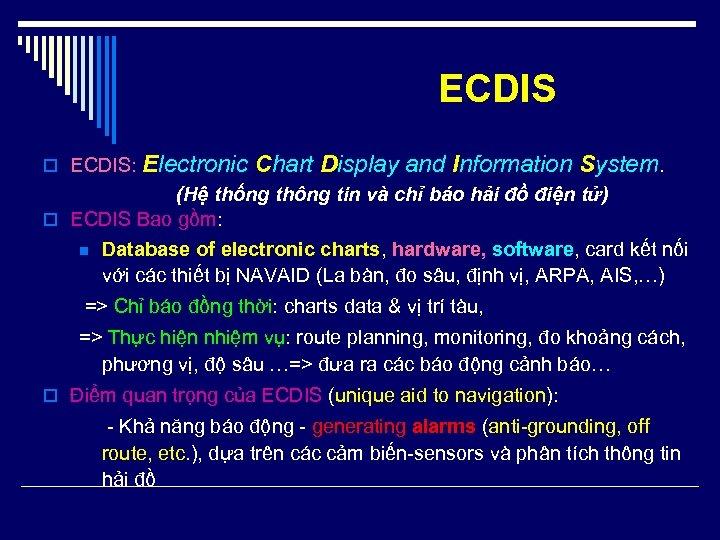 ECDIS o ECDIS: Electronic Chart Display and Information System. (Hệ thống thông tin và