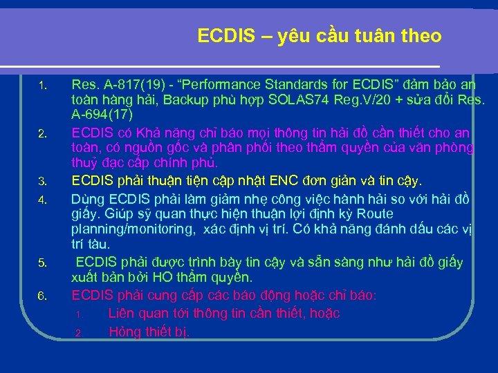 ECDIS – yêu cầu tuân theo 1. 2. 3. 4. 5. 6. Res. A-817(19)
