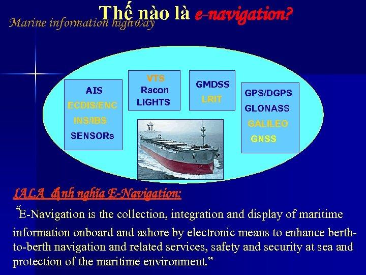 Thế nào Marine information highway là e-navigation? AIS ECDIS/ENC VTS Racon LIGHTS INS/IBS SENSORs