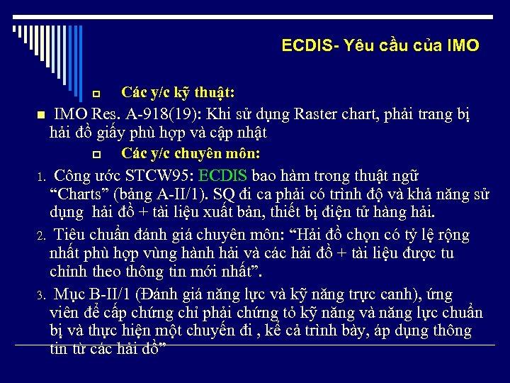 ECDIS- Yêu cầu của IMO p n Các y/c kỹ thuật: IMO Res. A-918(19):