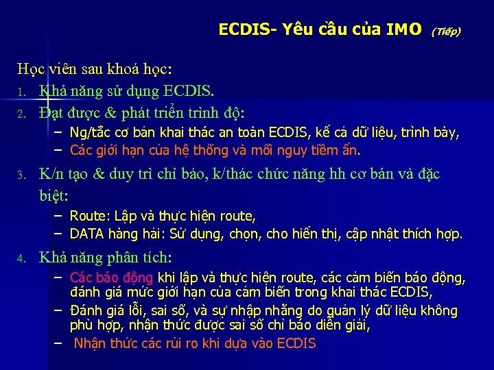 ECDIS- Yêu cầu của IMO (Tiếp) Học viên sau khoá học: 1. Khả năng