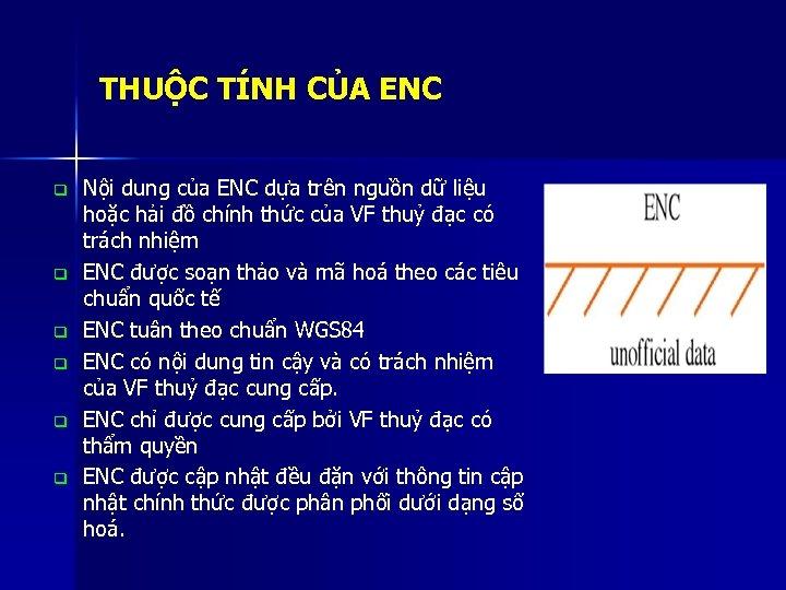 THUỘC TÍNH CỦA ENC q q q Nội dung của ENC dựa trên nguồn
