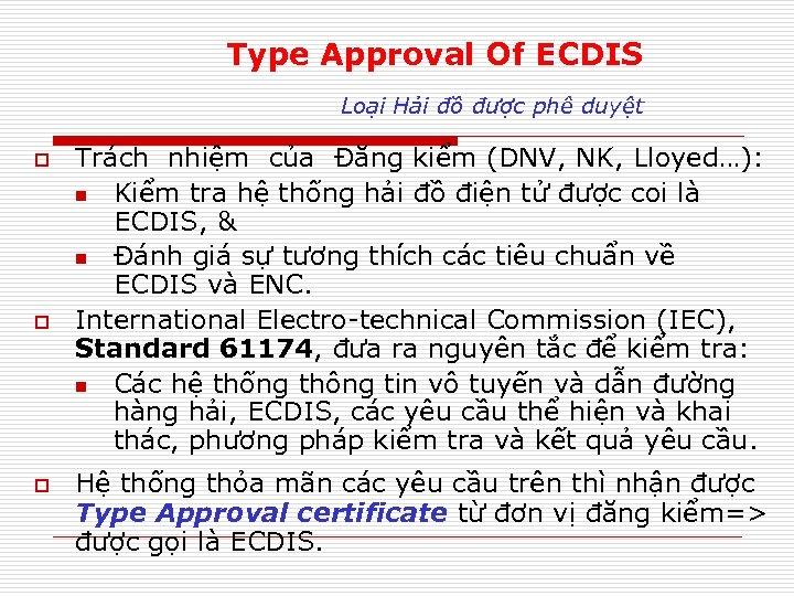 Type Approval Of ECDIS Loại Hải đồ được phê duyệt o o o Trách