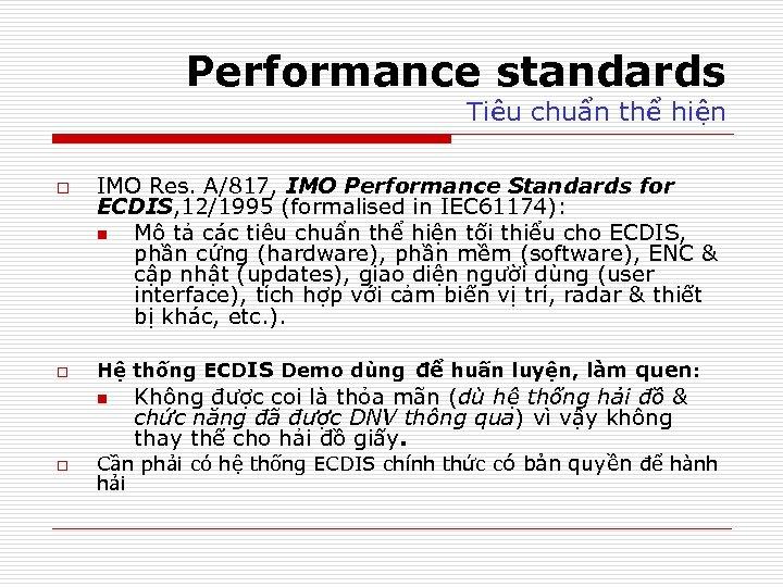 Performance standards Tiêu chuẩn thể hiện o o IMO Res. A/817, IMO Performance Standards