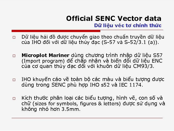 Official SENC Vector data Dữ liệu véc tơ chính thức o o Dữ liệu