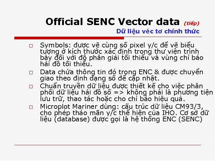 Official SENC Vector data (tiếp) Dữ liệu véc tơ chính thức o o Symbols: