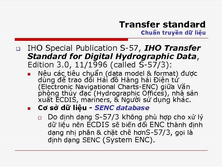 Transfer standard Chuẩn truyền dữ liệu q IHO Special Publication S-57, IHO Transfer Standard