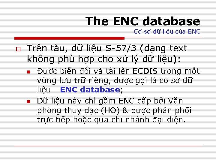 The ENC database Cơ sở dữ liệu của ENC o Trên tàu, dữ liệu