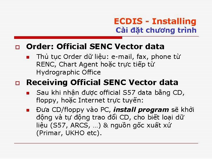 ECDIS - Installing Cài đặt chương trình o Order: Official SENC Vector data n