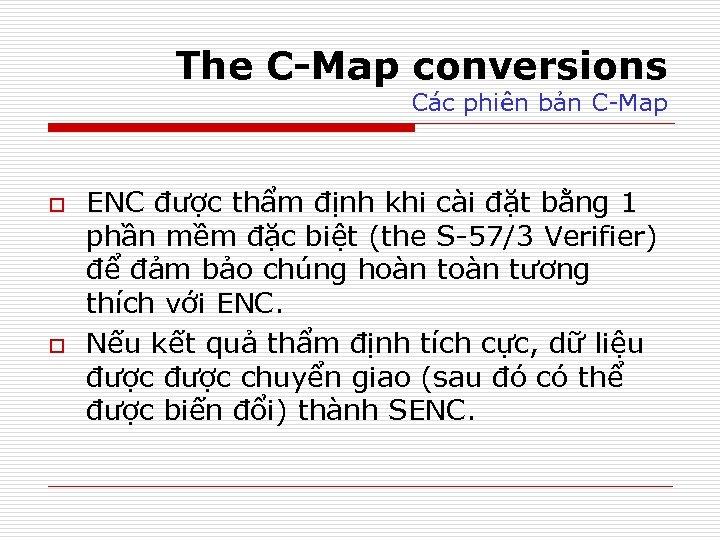 The C-Map conversions Các phiên bản C-Map o o ENC được thẩm định khi