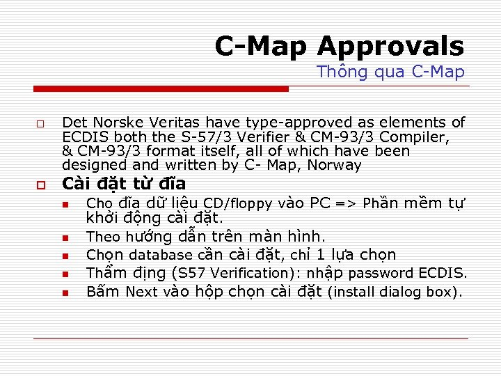 C-Map Approvals Thông qua C-Map o o Det Norske Veritas have type-approved as elements
