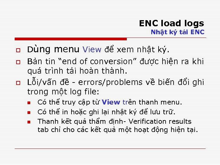 ENC load logs Nhật ký tải ENC o o o Dùng menu View để