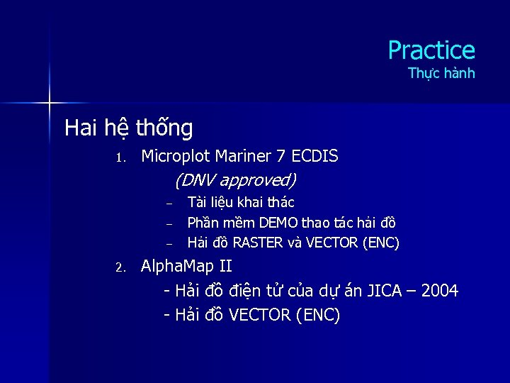 Practice Thực hành Hai hệ thống 1. Microplot Mariner 7 ECDIS (DNV approved) –