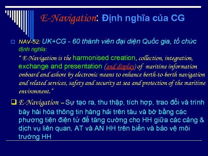 E-Navigation: Định nghĩa của CG o NAV-52: UK+CG - 60 thành viên đại diện